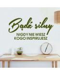 Bądź silny nigdy nie wiesz kogo inspirujesz